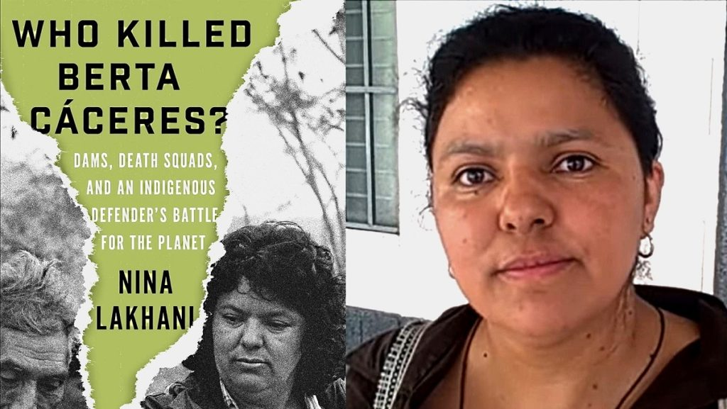 "Nina Lakhani's ""Who Killed Berta Cáceres?"": On the Life, Death, and Legacy of a Courageous Honduran Indigenous and Environmental Leader"